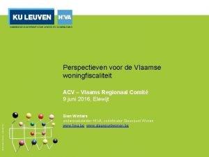 Perspectieven voor de Vlaamse woningfiscaliteit ACV Vlaams Regionaal