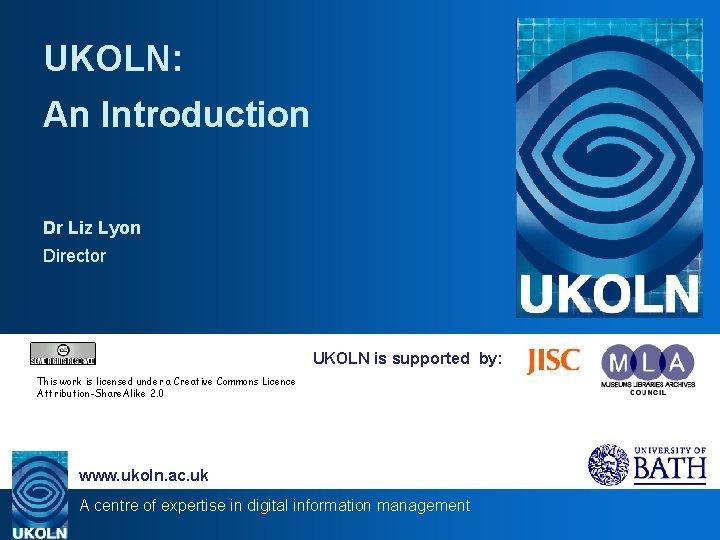 UKOLN An Introduction Dr Liz Lyon Director UKOLN