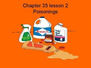 Chapter 35 lesson 2 Poisonings Poisons 1 and
