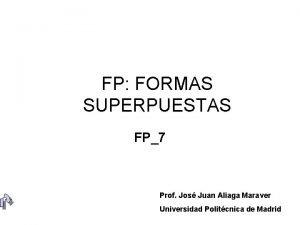 FP FORMAS SUPERPUESTAS FP7 Prof Jos Juan Aliaga