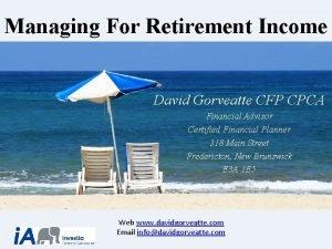 Managing For Retirement Income David Gorveatte CFP CPCA