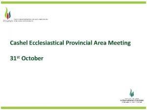 Cashel Ecclesiastical Provincial Area Meeting 31 st October