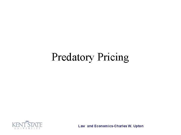 Predatory Pricing Law and EconomicsCharles W Upton Predatory