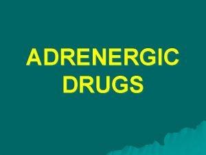 ADRENERGIC DRUGS Adrenergic drugs medical substances which act