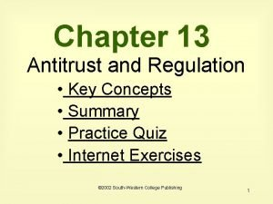 Chapter 13 Antitrust and Regulation Key Concepts Summary