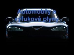 Automobily a vfukov plyny Vfukov plyny zvis na