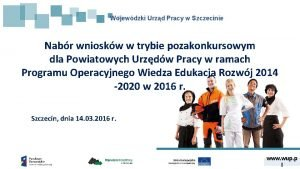 Wojewdzki Urzd Pracy w Szczecinie Nabr wnioskw w