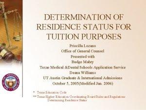 DETERMINATION OF RESIDENCE STATUS FOR TUITION PURPOSES Priscilla