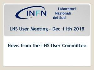 Laboratori Nazionali del Sud LNS User Meeting Dec