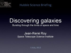 Hubble Science Briefing Discovering galaxies Bursting through the