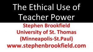 The Ethical Use of Teacher Power Stephen Brookfield