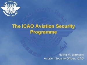The ICAO Aviation Security Programme Halina M Biernacki