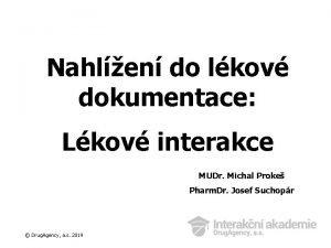 Nahlen do lkov dokumentace Lkov interakce MUDr Michal