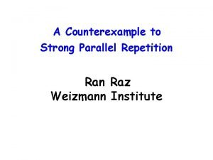 A Counterexample to Strong Parallel Repetition Raz Weizmann