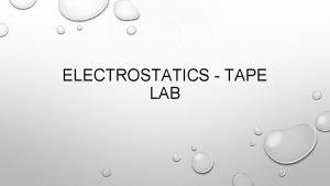ELECTROSTATICS TAPE LAB TAPE LAB PT 1 MAKE