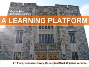 Virginia Tech University Libraries A LEARNING PLATFORM September