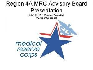Region 4 A MRC Advisory Board Presentation July