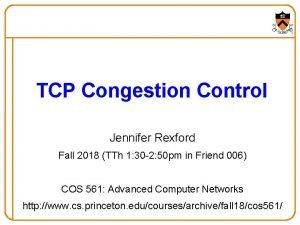 TCP Congestion Control Jennifer Rexford Fall 2018 TTh