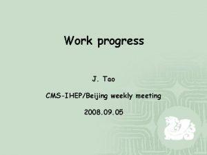 Work progress J Tao CMSIHEPBeijing weekly meeting 2008