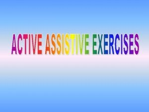 Definition Active assistive exercises are exercises performed by