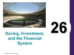 Saving Investment and the Financial System Copyright 2006