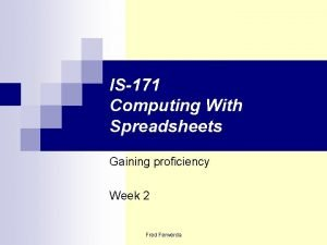 IS171 Computing With Spreadsheets Gaining proficiency Week 2