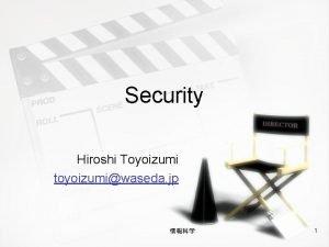 Security Hiroshi Toyoizumi toyoizumiwaseda jp 1 Todays Contents