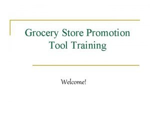 Grocery Store Promotion Tool Training Welcome The Group