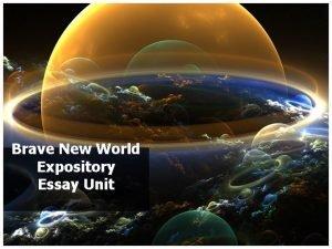 Brave New World Expository Essay Unit Unit Dates