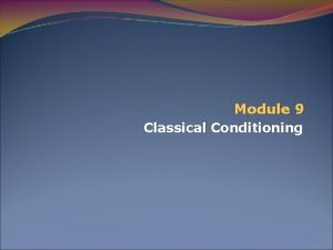 Module 9 Classical Conditioning THREE KINDS OF LEARNING