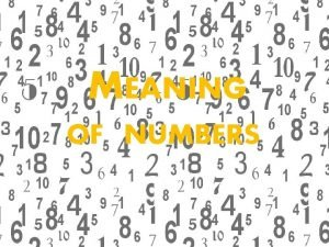 MEANING OF NUMBERS THE NUMBERS When we think