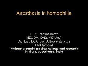 Anesthesia in hemophilia Dr S Parthasarathy MD DA