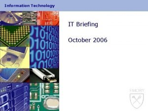 Information Technology IT Briefing October 2006 Information Technology