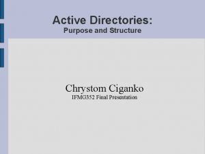 Active Directories Purpose and Structure Chrystom Ciganko IFMG
