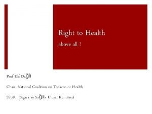 Right to Health above all Prof Elif Dal