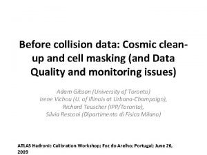Before collision data Cosmic cleanup and cell masking