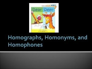 Homographs Homonyms and Homophones Homonyms Words that have