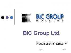 BIC Group Ltd Presentation of company ilina 27