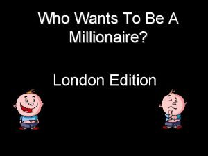 Who Wants To Be A Millionaire London Edition