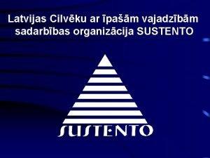 Latvijas Cilvku ar pam vajadzbm sadarbbas organizcija SUSTENTO
