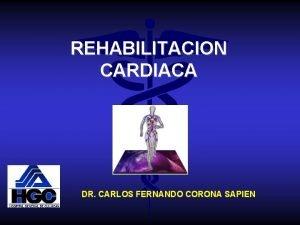 REHABILITACION CARDIACA DR CARLOS FERNANDO CORONA SAPIEN DEFINICION
