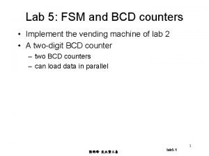Lab 5 FSM and BCD counters Implement the