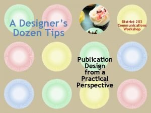 A Designers Dozen Tips District 203 Communications Workshop
