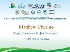Matthew Ulterino Property Investment Project Coordinator UNEP Finance