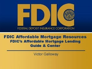 FDIC Affordable Mortgage Resources FDICs Affordable Mortgage Lending