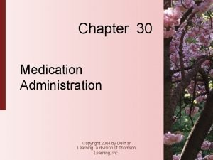 Chapter 30 Medication Administration Copyright 2004 by Delmar