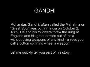 GANDHI Mohandas Gandhi often called the Mahatma or