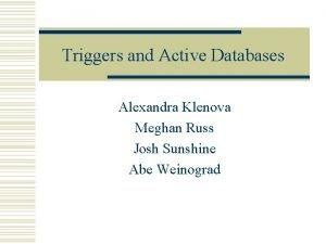 Triggers and Active Databases Alexandra Klenova Meghan Russ