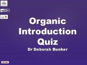 Organic Introduction Quiz Dr Deborah Bunker Topic Organic