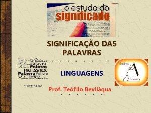 SIGNIFICAO DAS PALAVRAS LINGUAGENS Prof Tefilo Bevilqua O